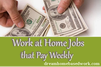 Work at Home Jobs that Pay Weekly | Dream Home Based Work